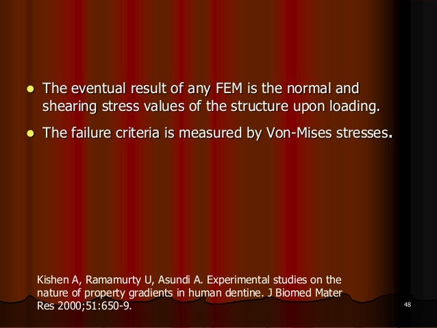  The eventual result of any FEM is the normal andshearing stress values of the structure upon loading. The failure crite...