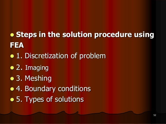  Steps in the solution procedure usingFEA 1. Discretization of problem 2. Imaging 3. Meshing 4. Boundary conditions ...