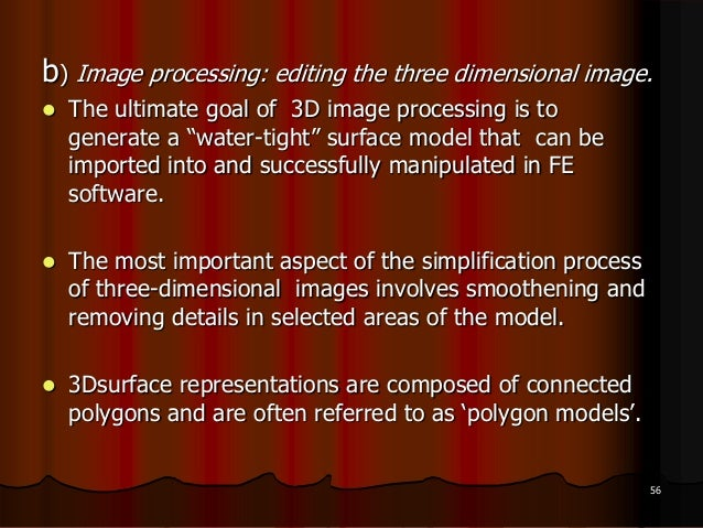 b) Image processing: editing the three dimensional image. The ultimate goal of 3D image processing is togenerate a ―water...