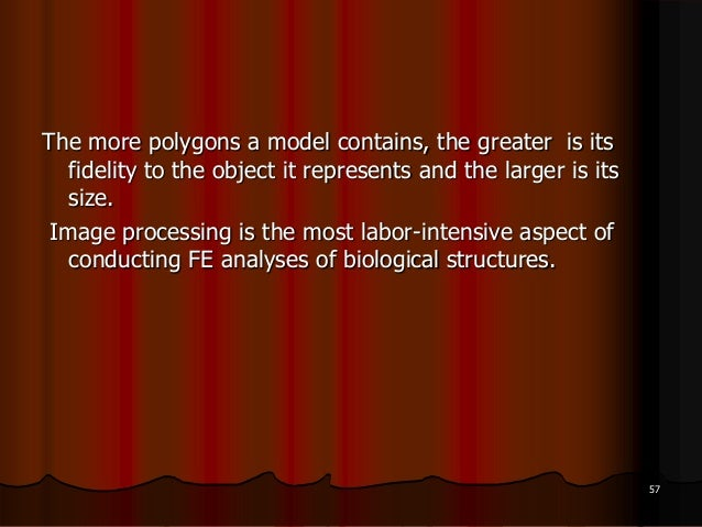 The more polygons a model contains, the greater is itsfidelity to the object it represents and the larger is itssize.Image...