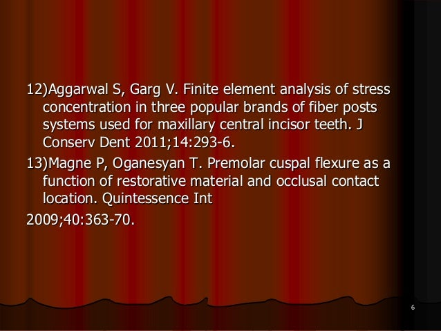12)Aggarwal S, Garg V. Finite element analysis of stressconcentration in three popular brands of fiber postssystems used f...
