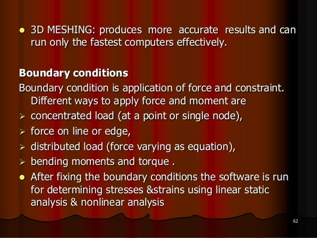  3D MESHING: produces more accurate results and canrun only the fastest computers effectively.Boundary conditionsBoundary...
