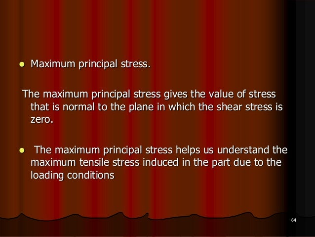  Maximum principal stress.The maximum principal stress gives the value of stressthat is normal to the plane in which the ...