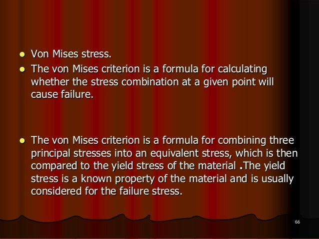  Von Mises stress. The von Mises criterion is a formula for calculatingwhether the stress combination at a given point w...