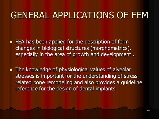 GENERAL APPLICATIONS OF FEM FEA has been applied for the description of formchanges in biological structures (morphometri...