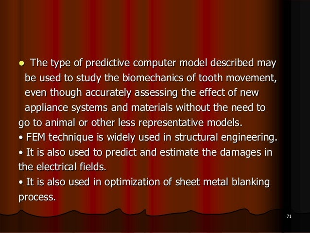  The type of predictive computer model described maybe used to study the biomechanics of tooth movement,even though accur...