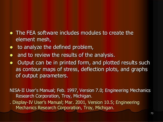  The FEA software includes modules to create theelement mesh, to analyze the defined problem, and to review the results...