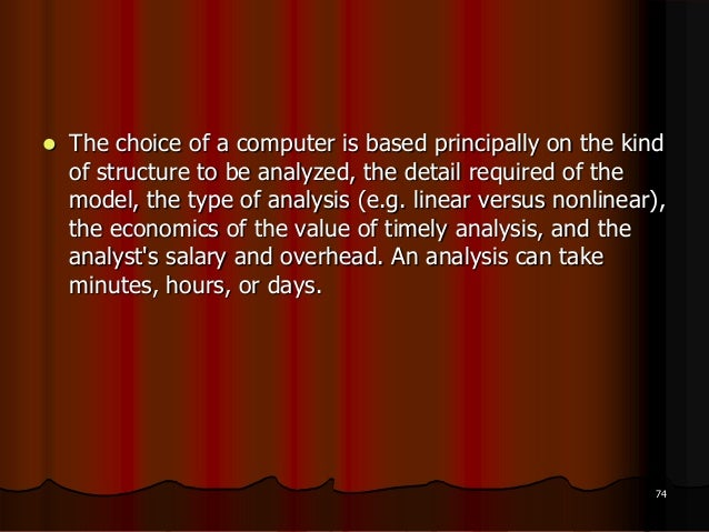  The choice of a computer is based principally on the kindof structure to be analyzed, the detail required of themodel, t...