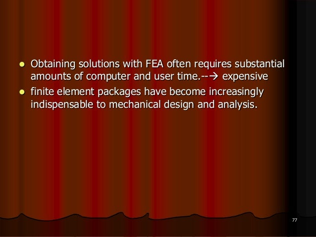  Obtaining solutions with FEA often requires substantialamounts of computer and user time.-- expensive finite element p...