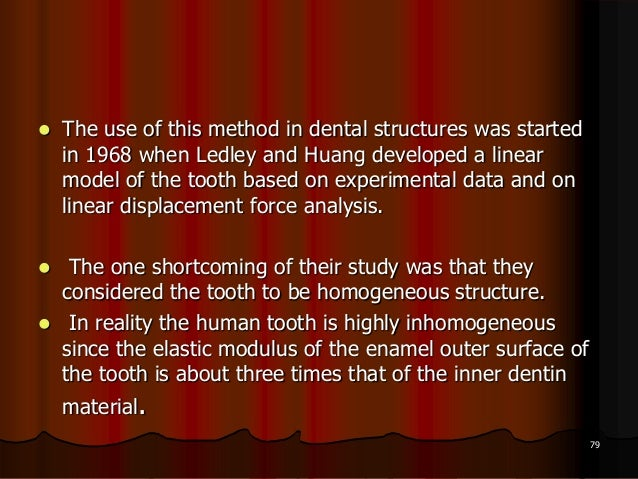  The use of this method in dental structures was startedin 1968 when Ledley and Huang developed a linearmodel of the toot...