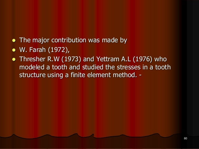  The major contribution was made by W. Farah (1972), Thresher R.W (1973) and Yettram A.L (1976) whomodeled a tooth and ...