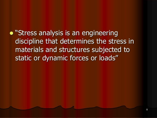  ―Stress analysis is an engineeringdiscipline that determines the stress inmaterials and structures subjected tostatic or...