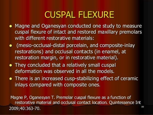 CUSPAL FLEXURE Magne and Oganesyan conducted one study to measurecuspal flexure of intact and restored maxillary premolar...