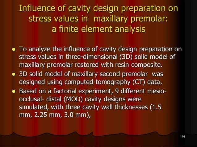 Influence of cavity design preparation onstress values in maxillary premolar:a finite element analysis To analyze the inf...