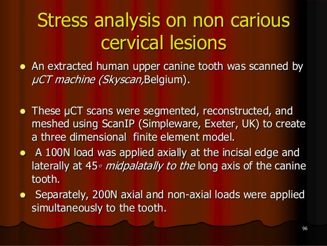 Stress analysis on non cariouscervical lesions An extracted human upper canine tooth was scanned byμCT machine (Skyscan,B...
