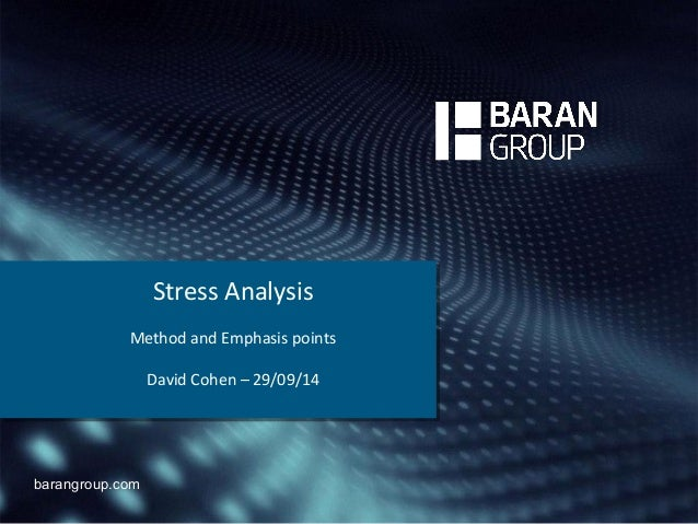 barangroup.com  Stress Analysis  Method and Emphasis points  David Cohen – 29/09/14
