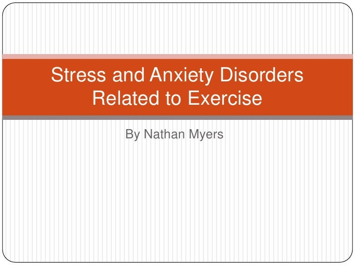 By Nathan Myers<br />Stress and Anxiety Disorders Related to Exercise<br />