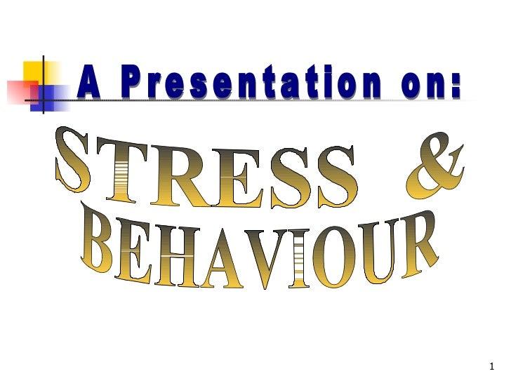 A Presentation on: STRESS  & BEHAVIOUR