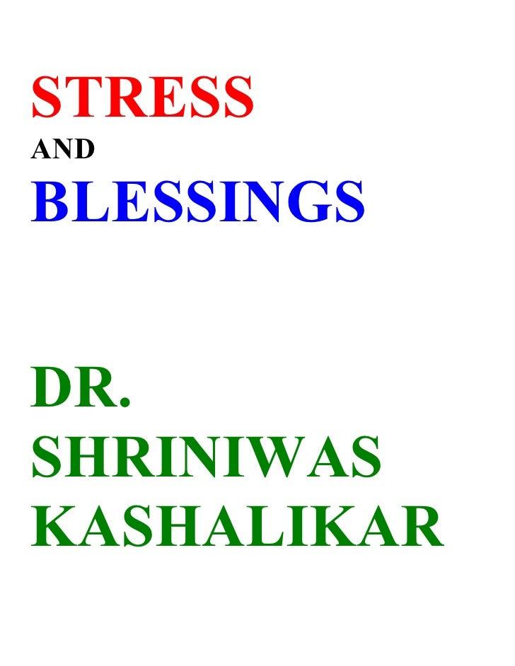 STRESS AND  BLESSINGS   DR. SHRINIWAS KASHALIKAR