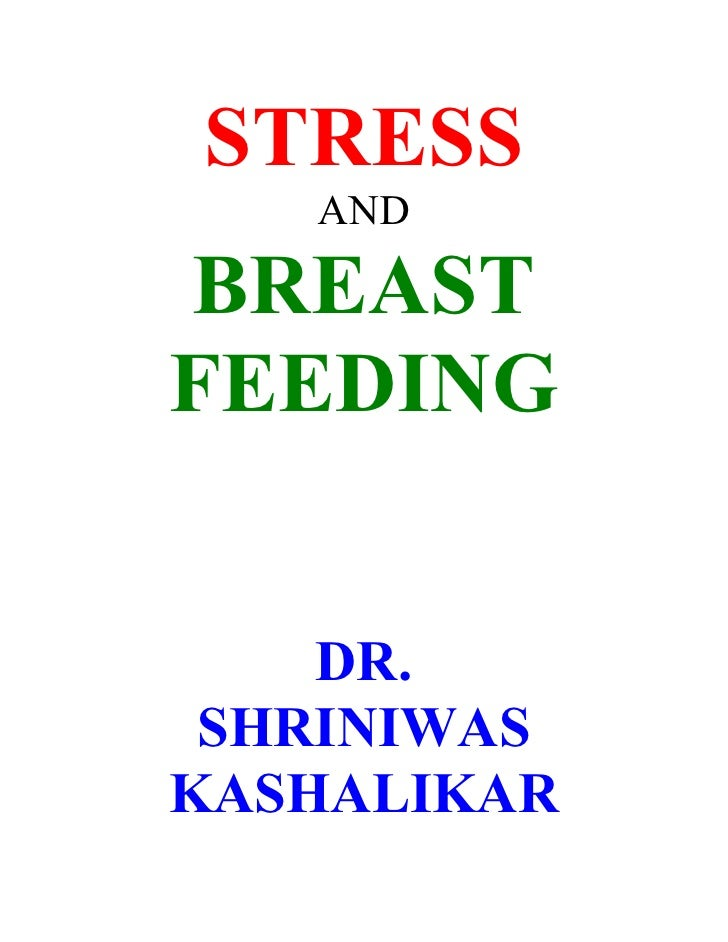 STRESS    AND  BREAST FEEDING       DR.  SHRINIWAS KASHALIKAR