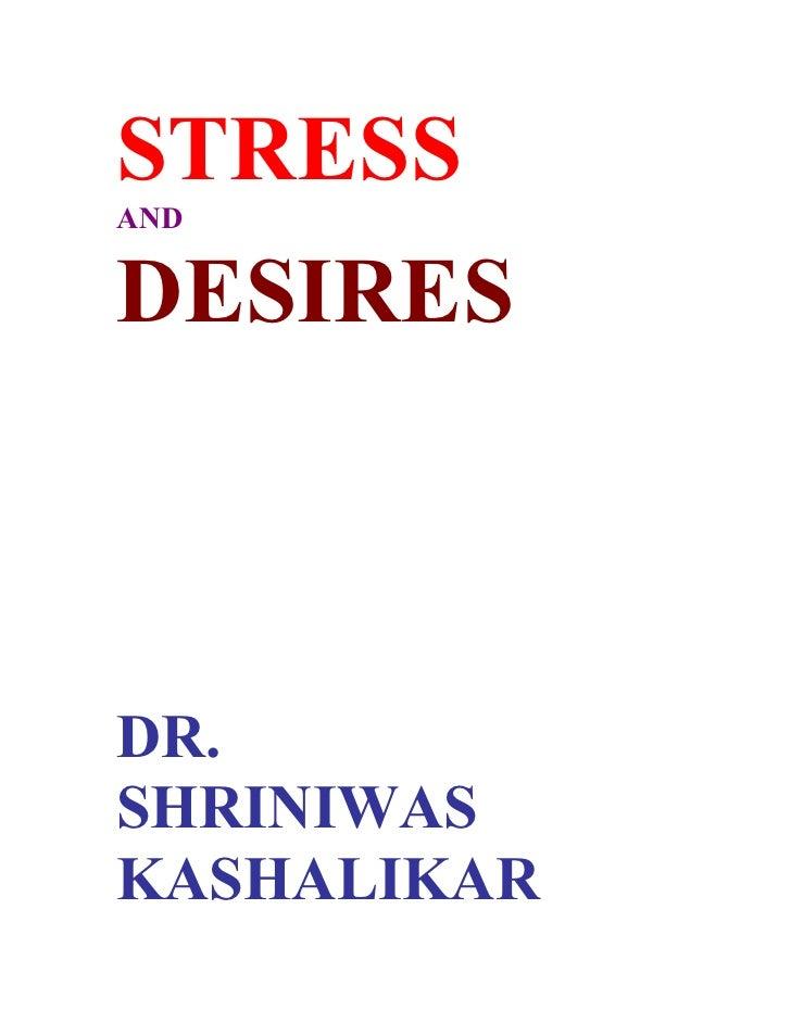 STRESS AND   DESIRES    DR. SHRINIWAS KASHALIKAR