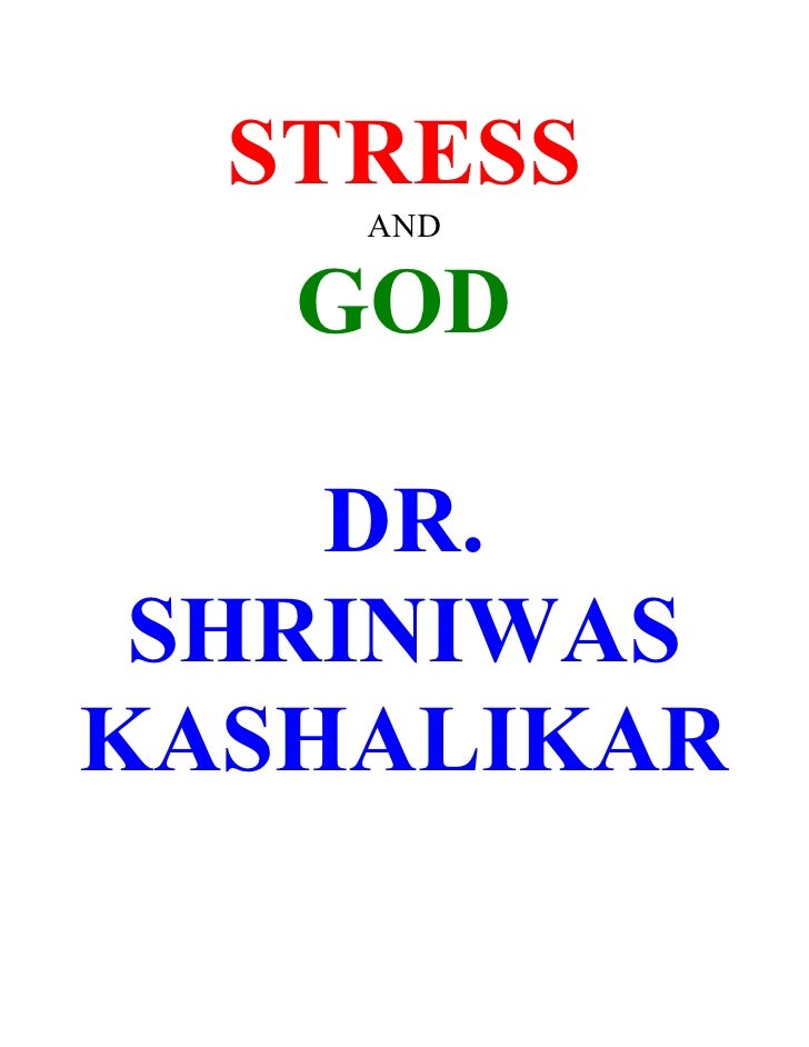 STRESS     AND     GOD      DR.  SHRINIWAS KASHALIKAR