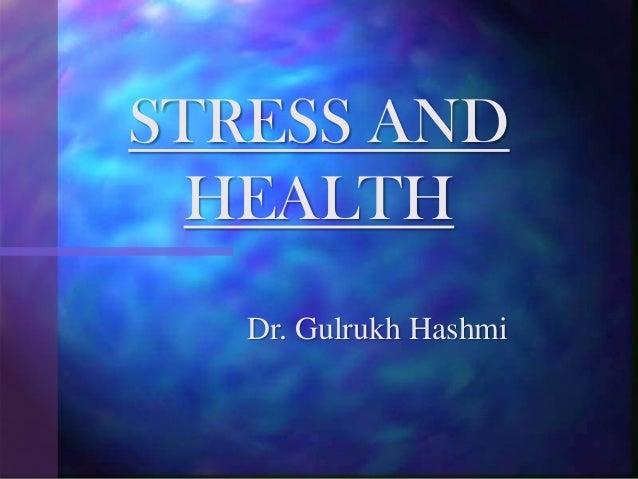 Dr. Gulrukh Hashmi STRESS AND HEALTH