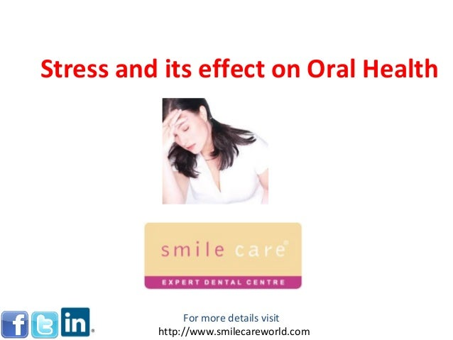 Stress and its effect on Oral Health For more details visit http://www.smilecareworld.com