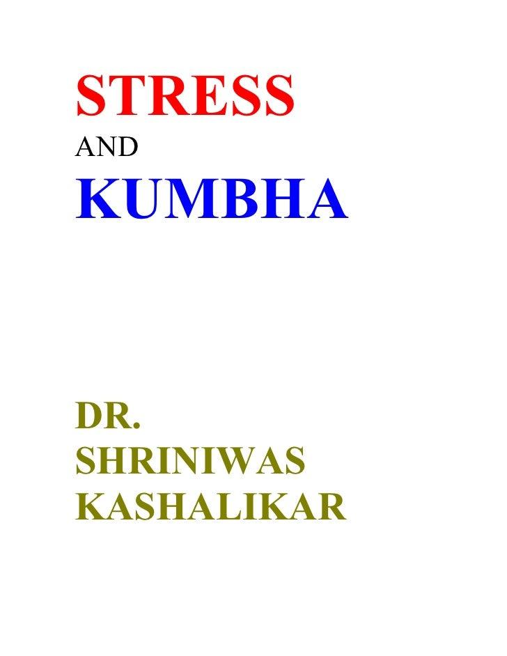 STRESS AND  KUMBHA   DR. SHRINIWAS KASHALIKAR