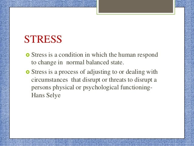 STRESSORS  Stressors are psychological or physical stimuli that are precipitating a change.  Stressors are anything that...