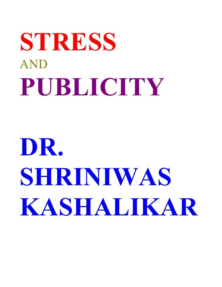 STRESS AND  PUBLICITY  DR. SHRINIWAS KASHALIKAR