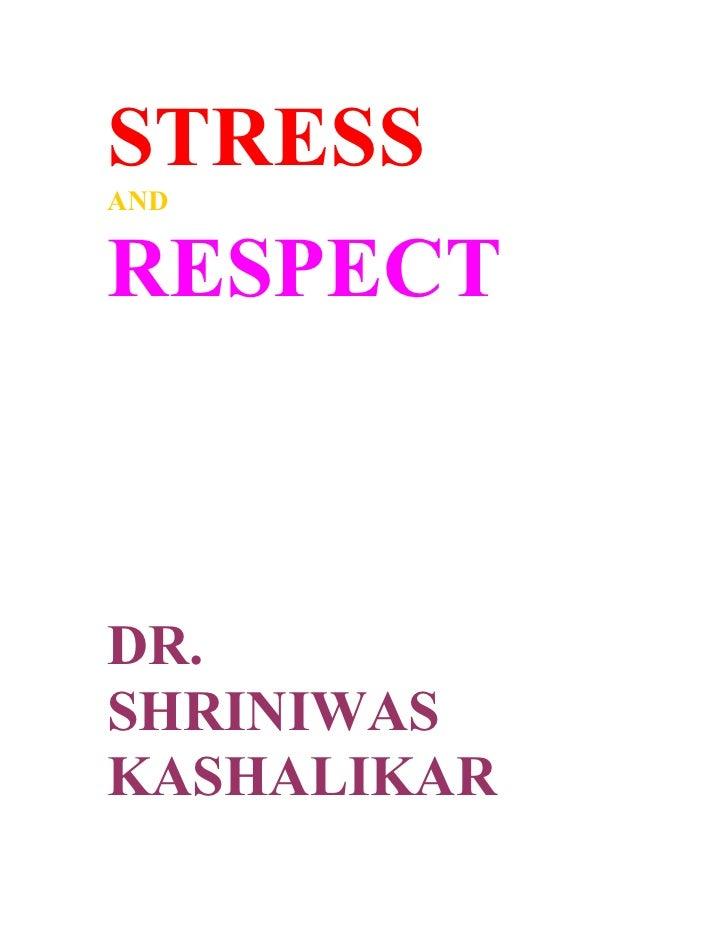 STRESS AND   RESPECT    DR. SHRINIWAS KASHALIKAR