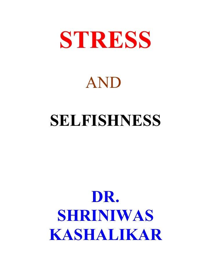 STRESS    AND  SELFISHNESS        DR.  SHRINIWAS KASHALIKAR