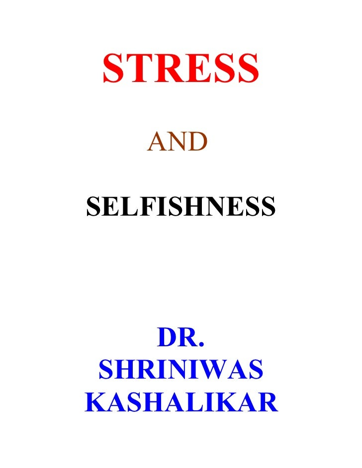 STRESS    AND  SELFISHNESS        DR.  SHRINIWAS KASHALIKAR