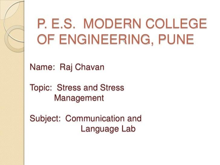 P. E.S. MODERN COLLEGE OF ENGINEERING, PUNEName: Raj ChavanTopic: Stress and Stress      ManagementSubject: Communication ...