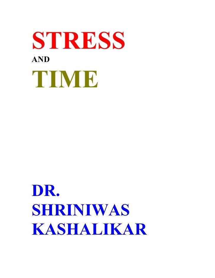 STRESS AND   TIME    DR. SHRINIWAS KASHALIKAR