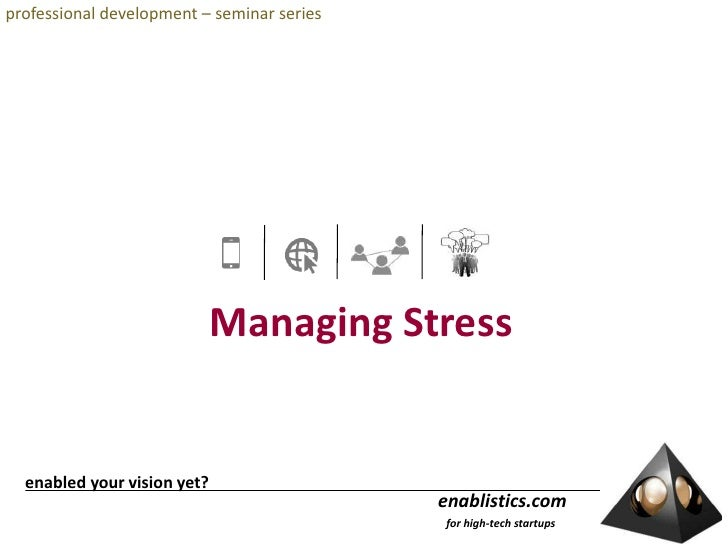 professional development – seminar series<br />Managing Stress<br /> enabled your vision yet?<br />enablistics.com<br />  ...