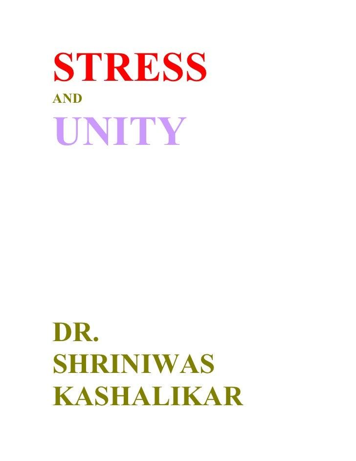 STRESS AND   UNITY    DR. SHRINIWAS KASHALIKAR