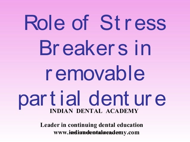 Role of St ress Breakers in removable part ial dent ureINDIAN DENTAL ACADEMY Leader in continuing dental education www.ind...