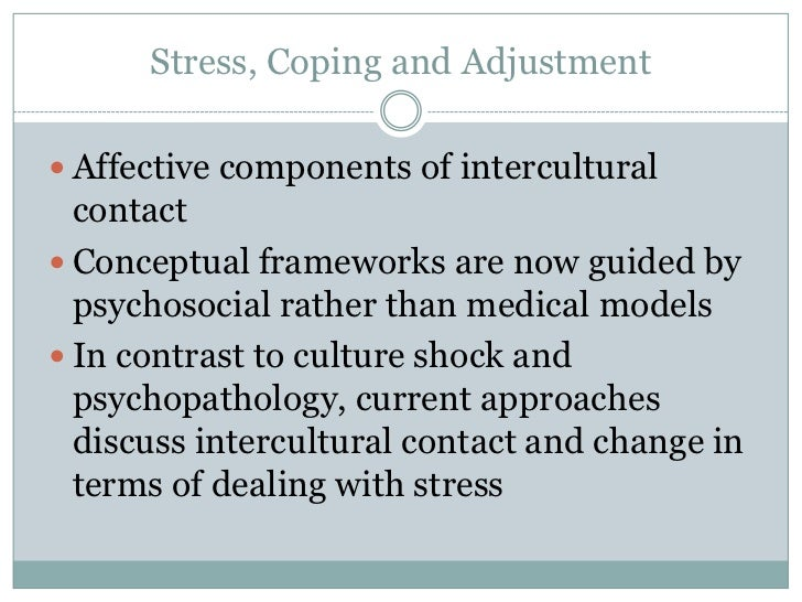 Stress, Coping and Adjustment Affective components of intercultural  contact Conceptual frameworks are now guided by  ps...