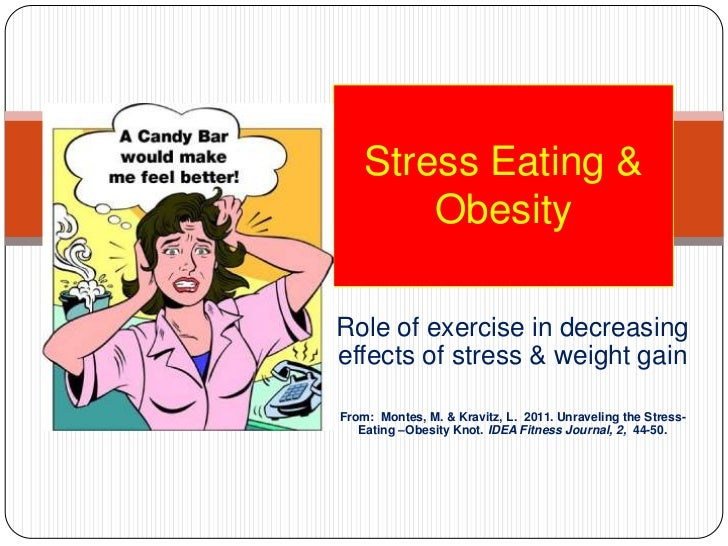 Stress Eating & Obesity<br />Role of exercise in decreasing effects of stress & weight gain<br />From:  Montes, M. & Kravi...