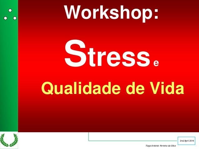 PDH Programa de Desenvolvimento Humano Stress e qualidade de vida Tiago Antonio Ferreira da Silva 2nd,April 2014 Workshop:...