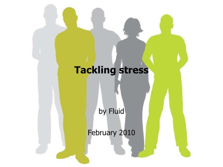 Tackling stress<br />by Fluid <br />February 2010<br />