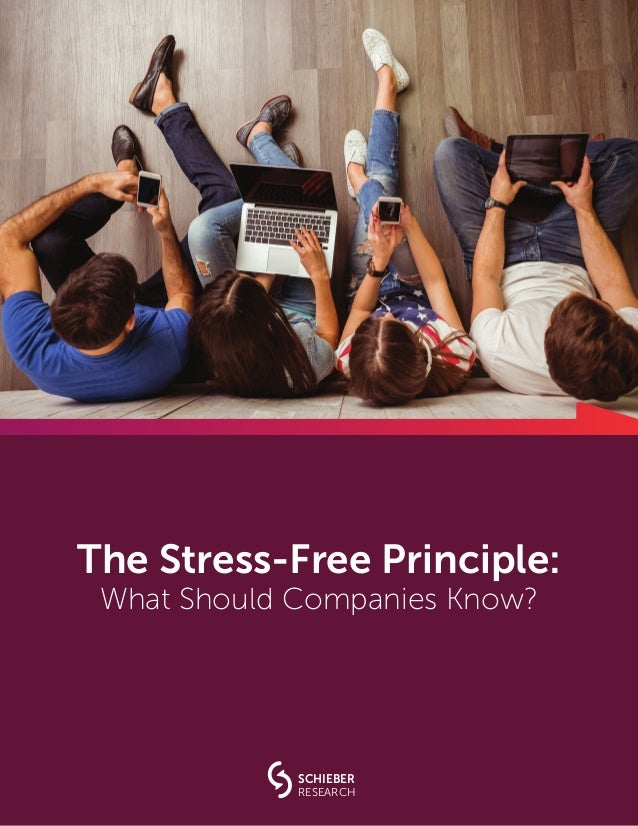 The Stress-Free Principle: What Should Companies Know? SCHIEBER RESEARCH