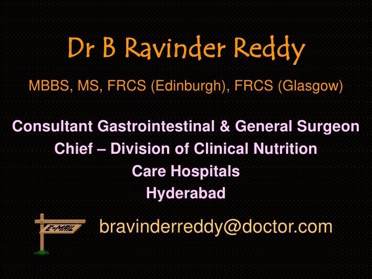 Dr B Ravinder Reddy<br />MBBS, MS, FRCS (Edinburgh), FRCS (Glasgow)<br />Consultant Gastrointestinal & General Surgeon<br ...