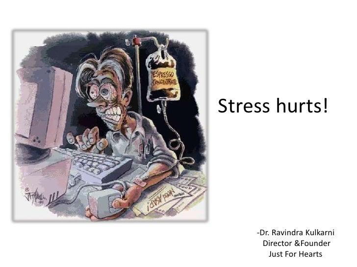 Stress hurts!<br /><ul><li>Dr. Ravindra Kulkarni</li></ul> Director &Founder<br />Just For Hearts<br />