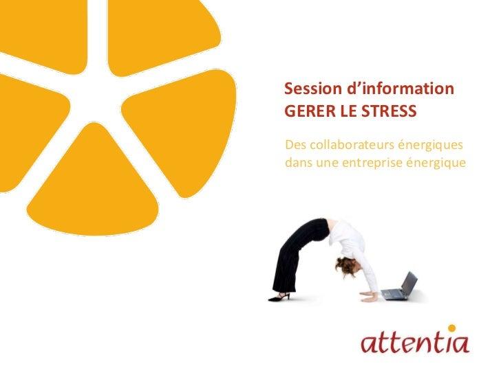 Session d'information GERER LE STRESS Des collaborateurs  énergiques   dans   une entreprise énergique