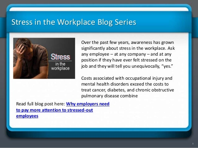 1 Stress in the Workplace Blog Series Over the past few years, awareness has grown significantly about stress in the workp...