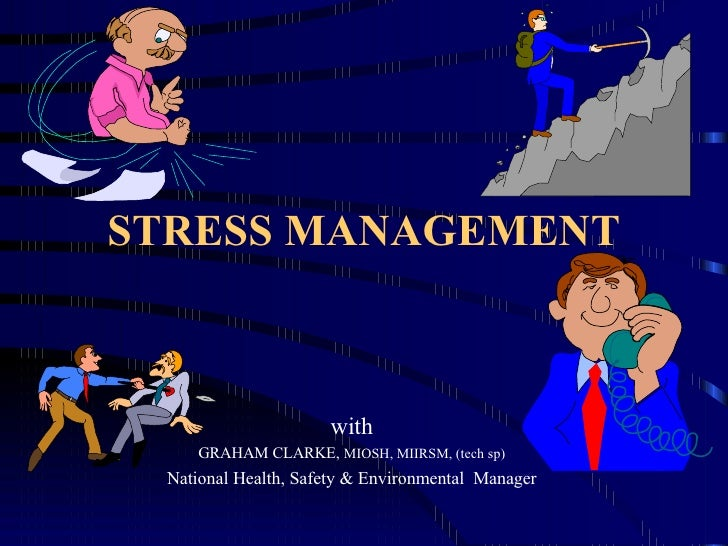 STRESS MANAGEMENT with GRAHAM CLARKE,  MIOSH, MIIRSM, (tech sp) National Health, Safety & Environmental  Manager