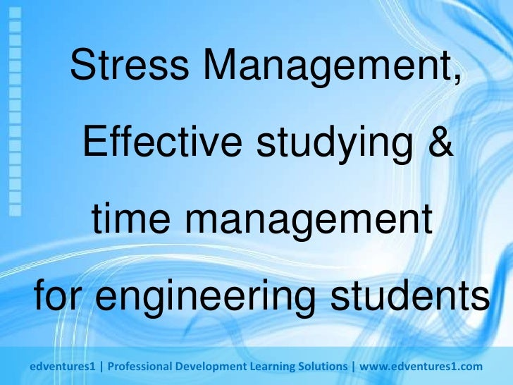 Stress Management, Effective studying & time management for engineering students<br />